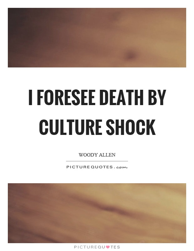 I foresee death by culture shock Picture Quote #1