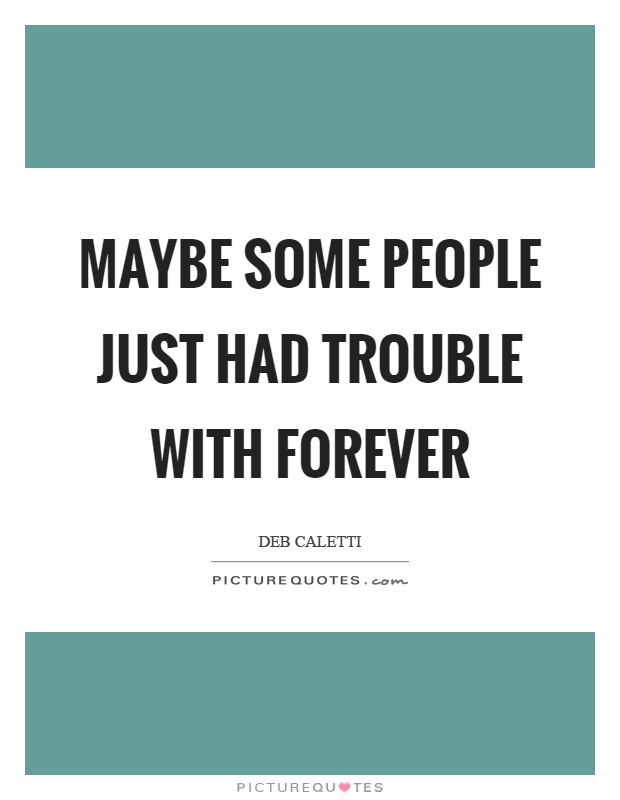 Maybe some people just had trouble with forever Picture Quote #1