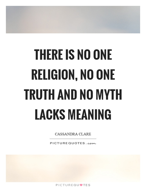 There is no one religion, no one truth and no myth lacks meaning Picture Quote #1