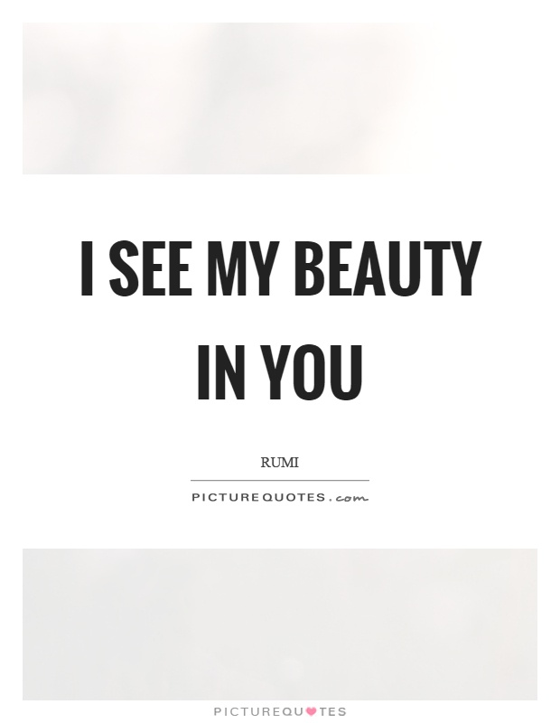 I see my beauty in you Picture Quote #1