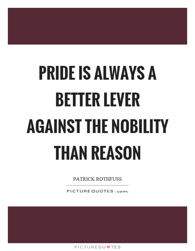 Pride is always a better lever against the nobility than reason Picture Quote #1
