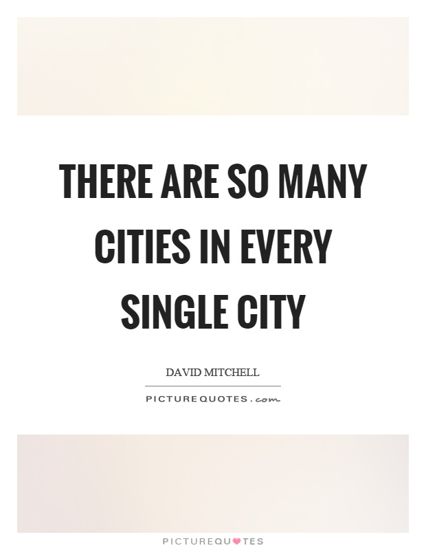 There are so many cities in every single city Picture Quote #1