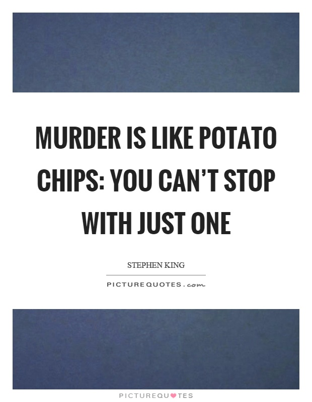 Murder is like potato chips: you can't stop with just one Picture Quote #1