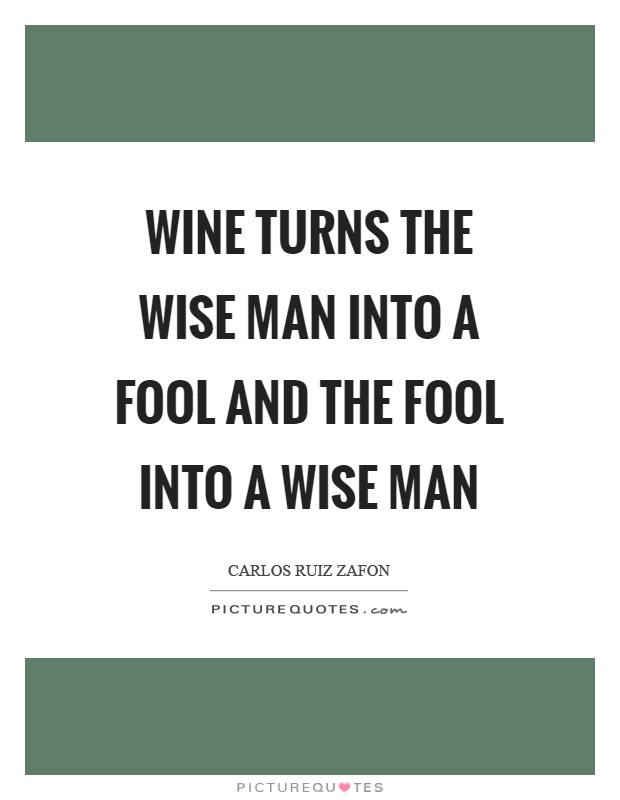 Wine turns the wise man into a fool and the fool into a wise man Picture Quote #1
