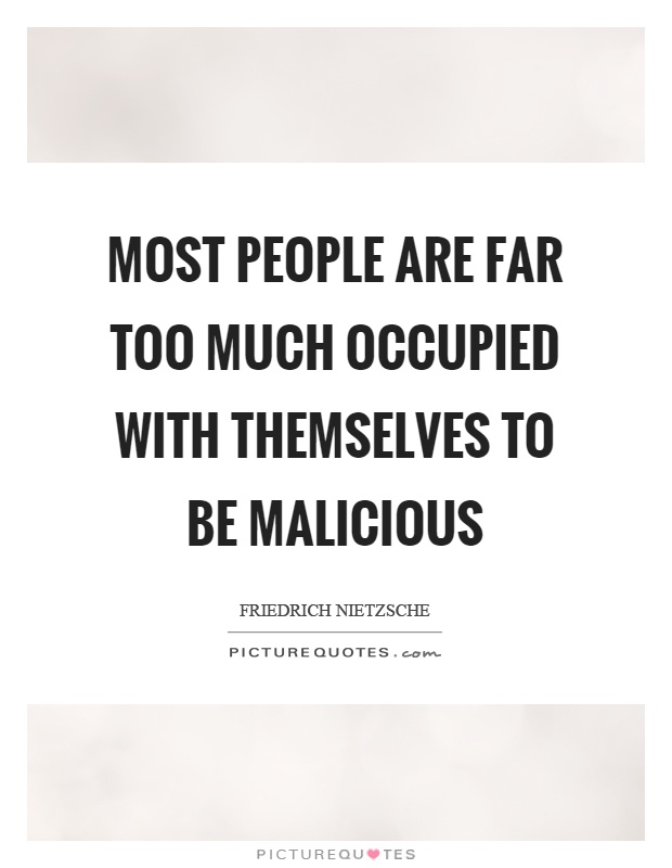 Most people are far too much occupied with themselves to be malicious Picture Quote #1