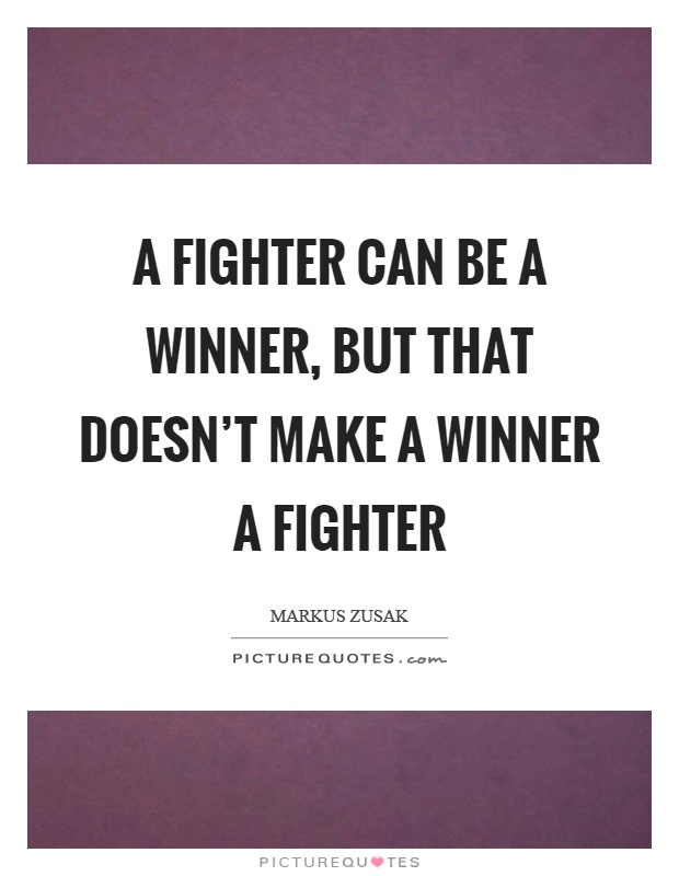 A fighter can be a winner, but that doesn't make a winner a fighter Picture Quote #1