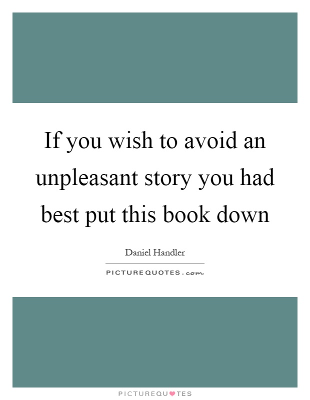If you wish to avoid an unpleasant story you had best put this book down Picture Quote #1