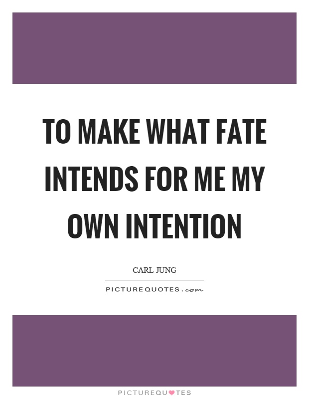To make what fate intends for me my own intention Picture Quote #1