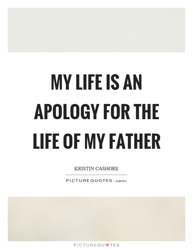 My life is an apology for the life of my father Picture Quote #1