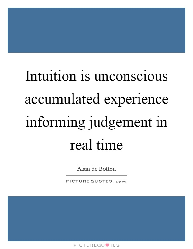 Intuition is unconscious accumulated experience informing judgement in real time Picture Quote #1
