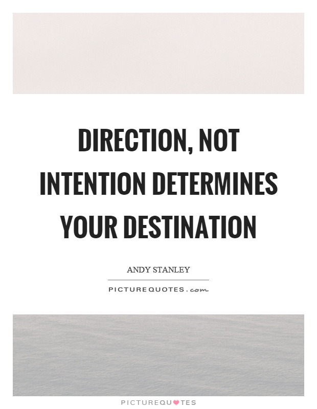 Direction, not intention determines your destination Picture Quote #1