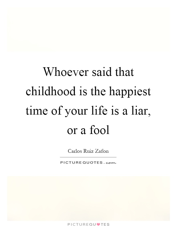 Whoever said that childhood is the happiest time of your life is a liar, or a fool Picture Quote #1