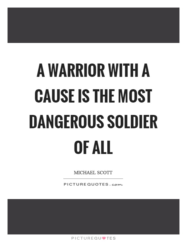 A warrior with a cause is the most dangerous soldier of all Picture Quote #1