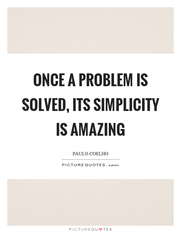 Once a problem is solved, its simplicity is amazing Picture Quote #1