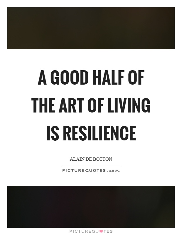 A good half of the art of living is resilience Picture Quote #1