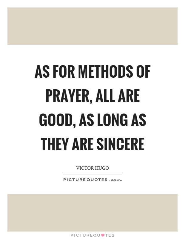 As for methods of prayer, all are good, as long as they are sincere Picture Quote #1