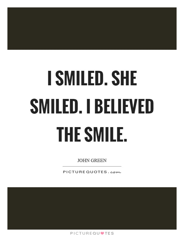 I smiled. She smiled. I believed the smile Picture Quote #1