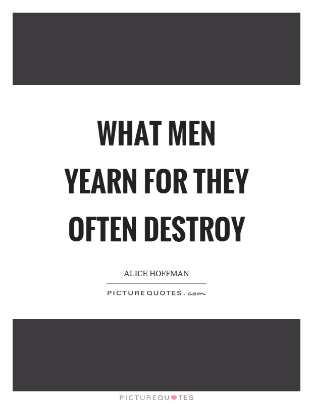 What men yearn for they often destroy Picture Quote #1