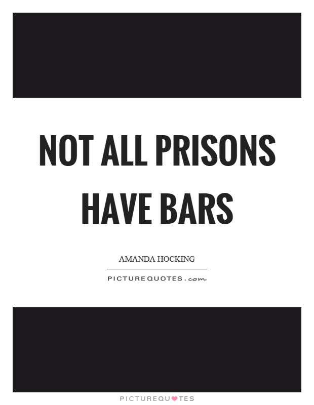 Not all prisons have bars Picture Quote #1