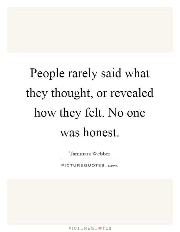 People rarely said what they thought, or revealed how they felt. No one was honest Picture Quote #1