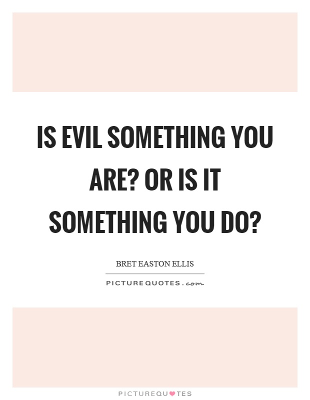 Is evil something you are? Or is it something you do? Picture Quote #1
