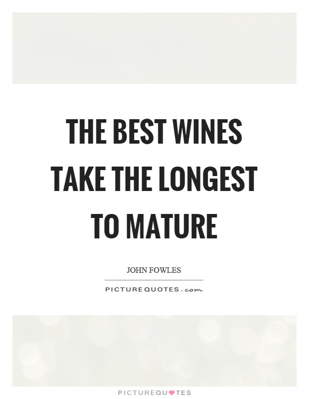 The best wines take the longest to mature Picture Quote #1
