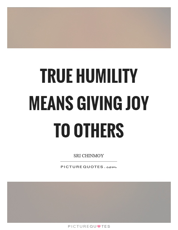 True humility means giving joy to others Picture Quote #1