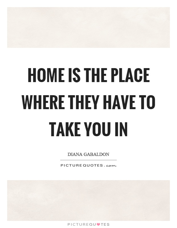 Home is the place where they have to take you in Picture Quote #1