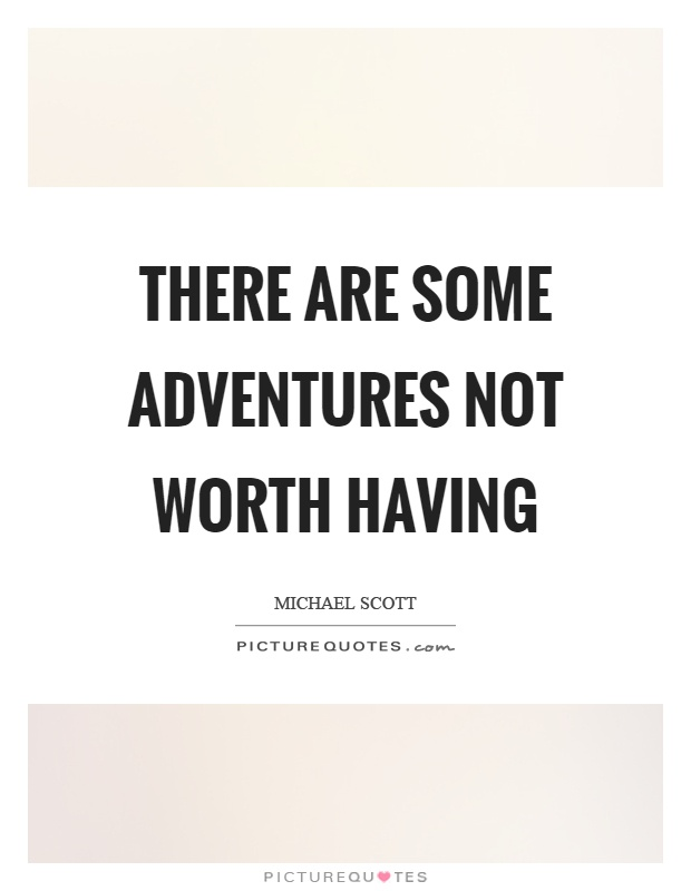 There are some adventures not worth having Picture Quote #1