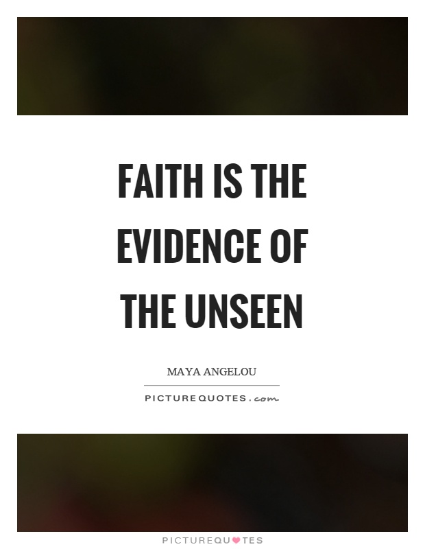 Faith is the evidence of the unseen Picture Quote #1