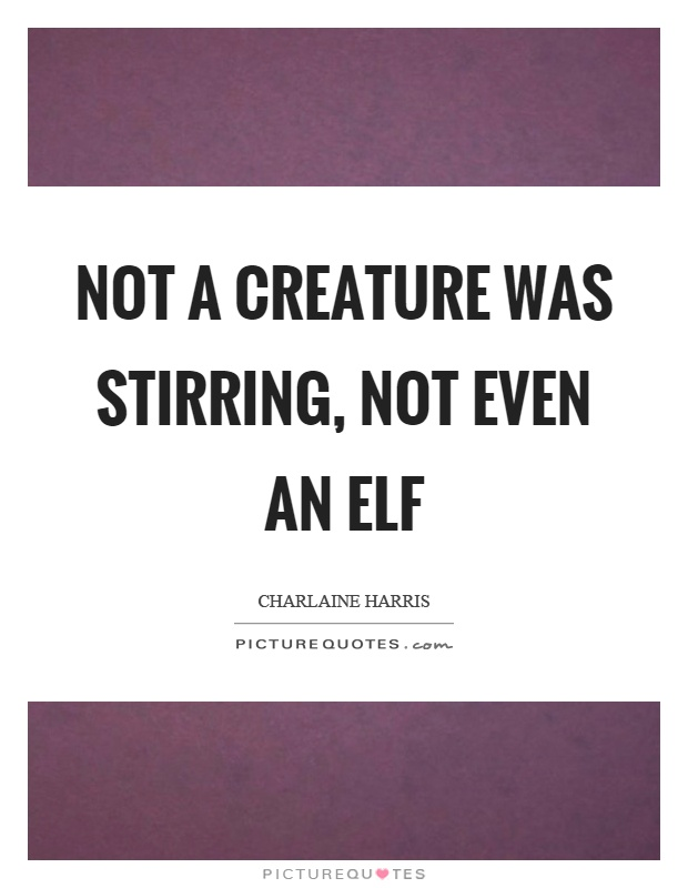 Not a creature was stirring, not even an elf Picture Quote #1