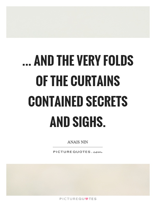 ... and the very folds of the curtains contained secrets and sighs Picture Quote #1