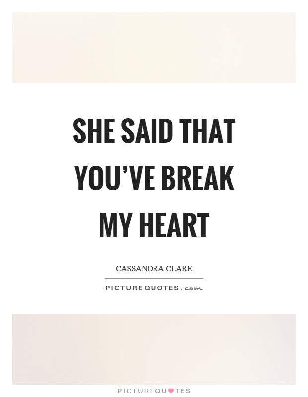 She said that you've break my heart | Picture Quotes