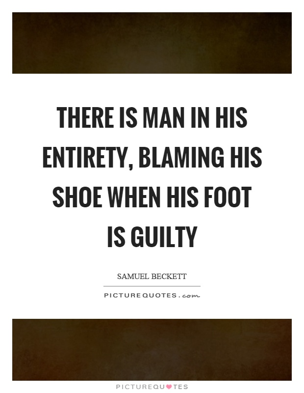 There is man in his entirety, blaming his shoe when his foot is guilty Picture Quote #1