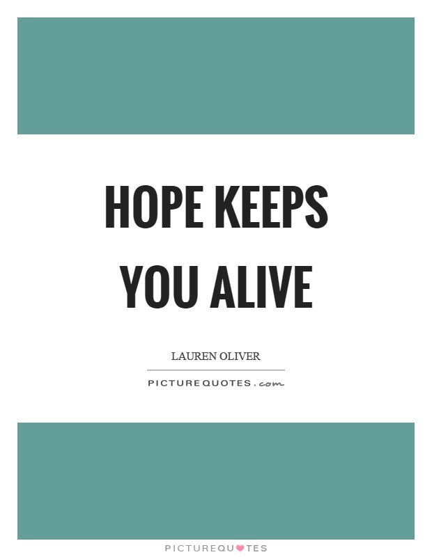Hope keeps you alive Picture Quote #1