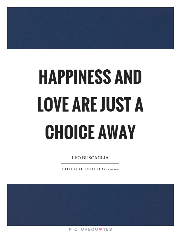 Happiness and love are just a choice away Picture Quote #1