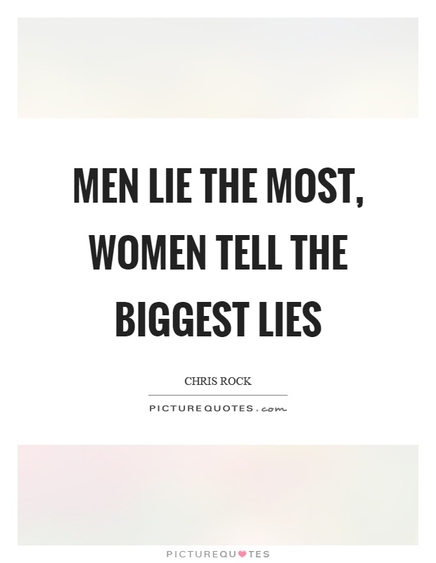 Men lie the most, women tell the biggest lies | Picture Quotes