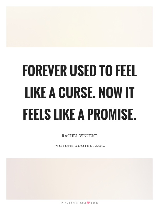 Forever used to feel like a curse. Now it feels like a promise Picture Quote #1