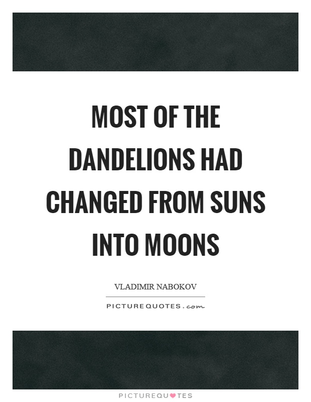 Most of the dandelions had changed from suns into moons Picture Quote #1