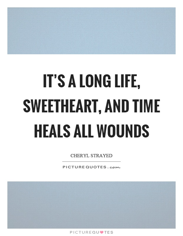 It's a long life, sweetheart, and time heals all wounds Picture Quote #1