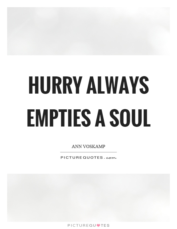 Hurry always empties a soul Picture Quote #1