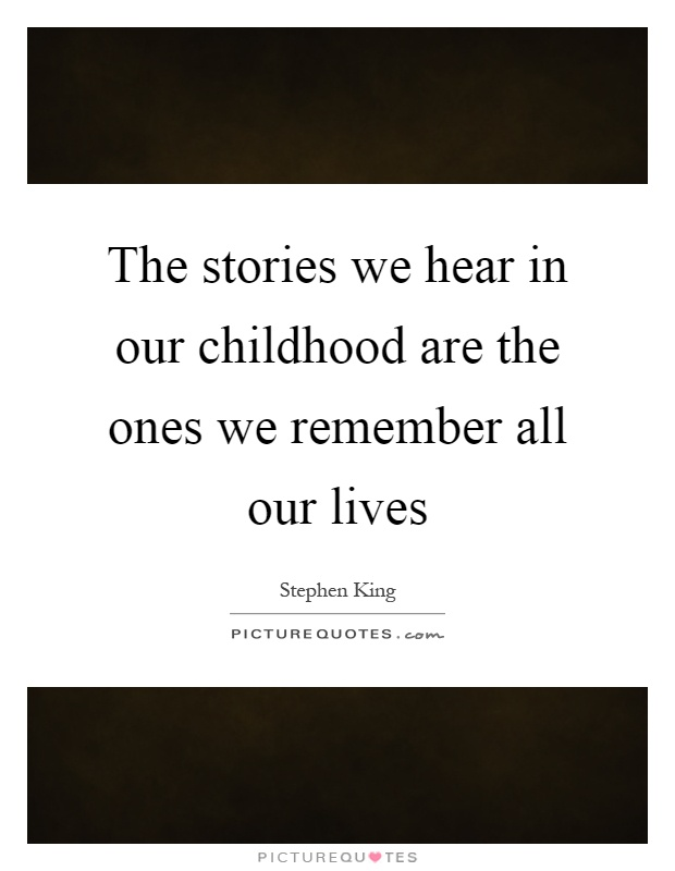 The stories we hear in our childhood are the ones we remember all our lives Picture Quote #1