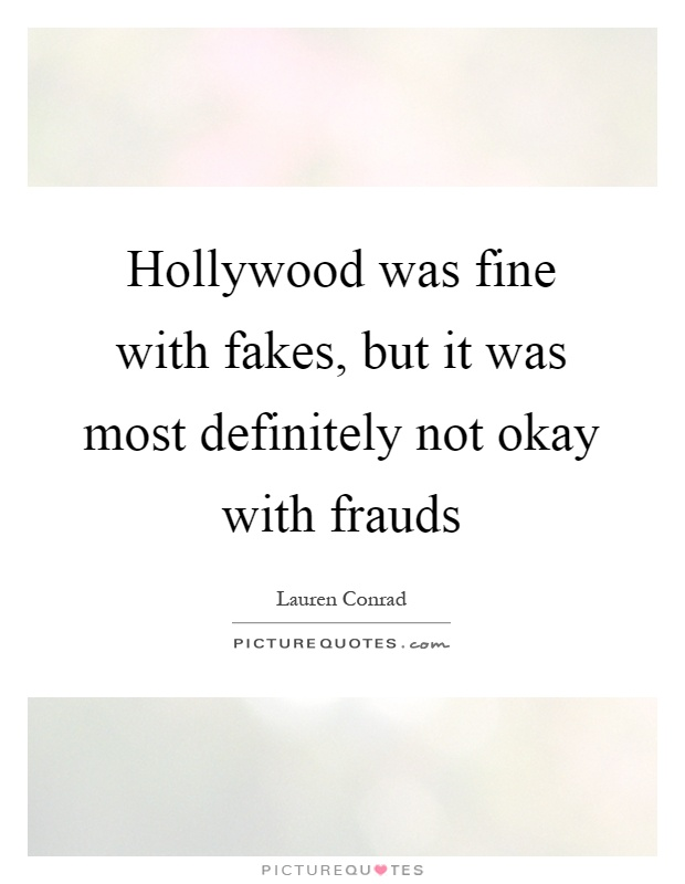 Hollywood was fine with fakes, but it was most definitely not okay with frauds Picture Quote #1
