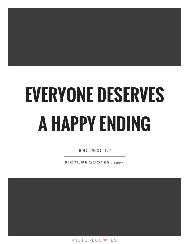 Everyone deserves a happy ending Picture Quote #1
