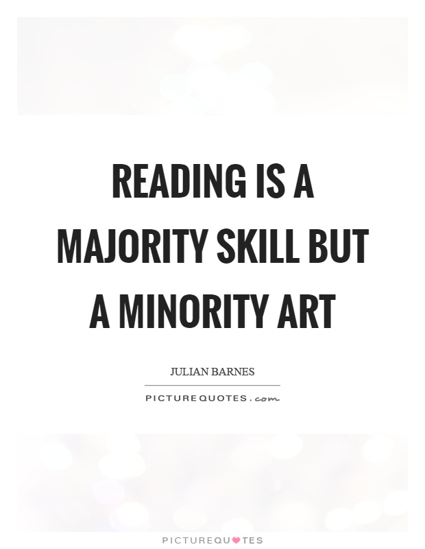 Reading is a majority skill but a minority art Picture Quote #1