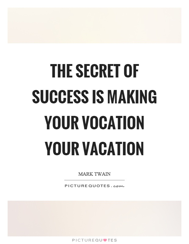 The secret of success is making your vocation your vacation Picture Quote #1