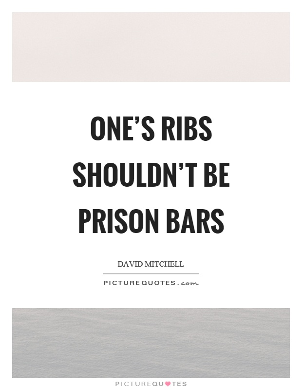 One's ribs shouldn't be prison bars Picture Quote #1