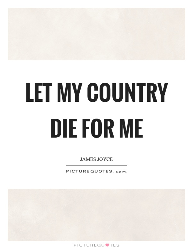 Let my country die for me Picture Quote #1