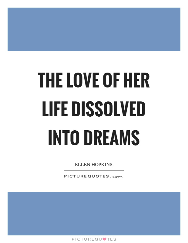 The love of her life dissolved into dreams Picture Quote #1