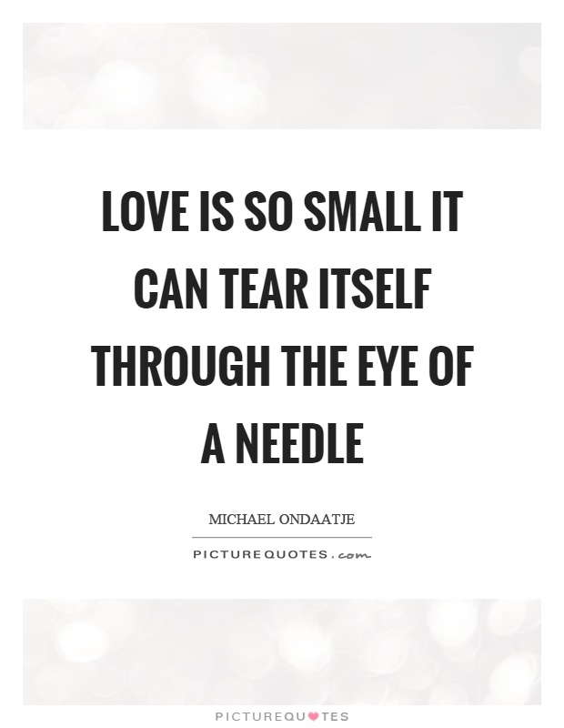 Love is so small it can tear itself through the eye of a needle Picture Quote #1